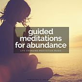 Guided Meditations for Abundance: Life Changing Meditation Music by Fearless Soul