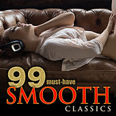 99 Must-Have Smooth Classics by Various Artists