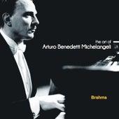 The Art of Arturo Benedetti Michelangeli: Brahms by Arturo Benedetti Michelangeli