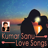 Kumar Sanu - Love Songs by Various Artists