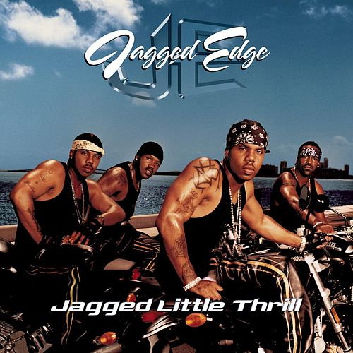 Jagged Little Thrill by Jagged Edge