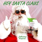 Hey Santa Claus by Johnny Pierre
