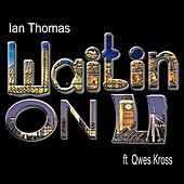 Waitin On U (feat. Qwes Kross) by Ian Thomas