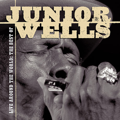 Live Around The World: The Best Of Junior Wells by Junior Wells