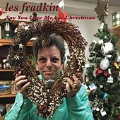 Say You Love Me for Christmas by Les Fradkin