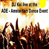 DJ Kai Live at the Ade - Amsterdam Dance Event by Various Artists