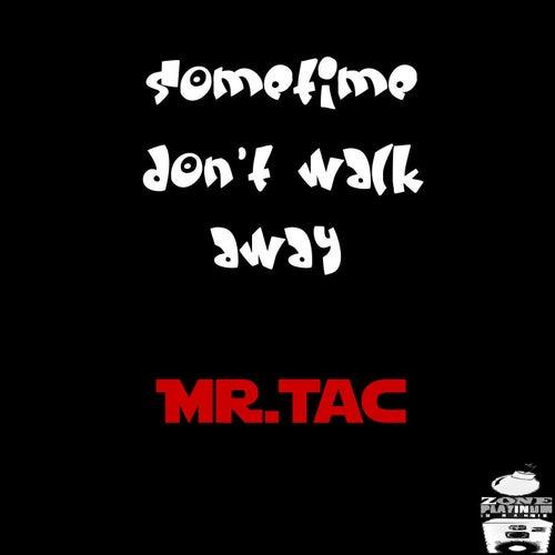 Sometime Don't Walk Away by Mr. Tac