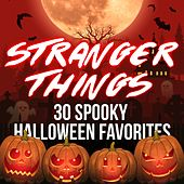 Stranger Things - 30 Spooky Halloween Favorites by Various Artists