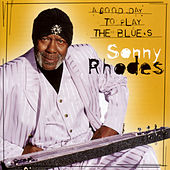 A Good Day To Sing & Play The Blues by Sonny Rhodes