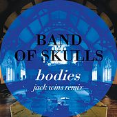 Bodies (Jack Wins Remix) by Band of Skulls