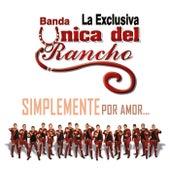 Simplemente por Amor... by Banda La Exclusiva Unica del Rancho