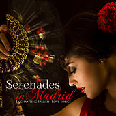 Serenades in Madrid: Enchanting Spanish Love Songs by Various Artists