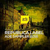 Republica Label ADE Sampler 2016 by Various Artists