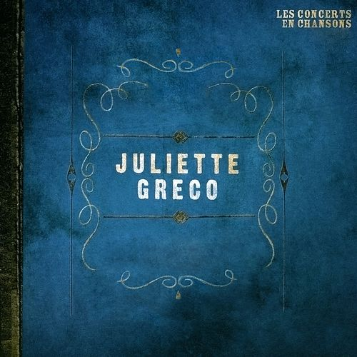 Les concerts en chansons, Vol. 1 : Juliette Gréco by Juliette Greco