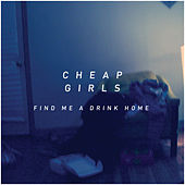 Find Me a Drink Home by Cheap Girls
