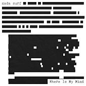 Where Is My Mind by Nada Surf
