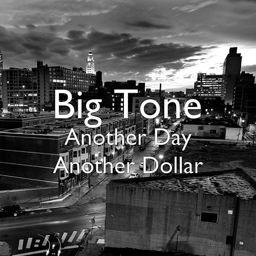 Another Day Another Dollar by Big Tone