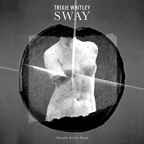 Sway: Outtakes & Live Tracks by Trixie Whitley