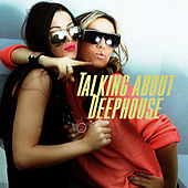 Talking About Deephouse by Various Artists