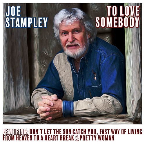 To Love Somebody by Joe Stampley