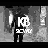 Slowly by Kb