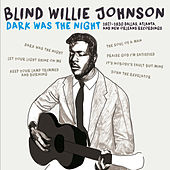 Dark Was the Night: 1927-1930 Dallas, Atlanta, & New Orleans Recordings by Blind Willie Johnson