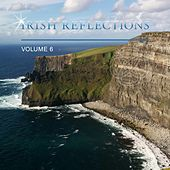 Irish Reflections, Vol. 6 by Various Artists