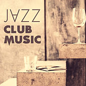 Jazz Club Music – Best Jazz Music for Club & Bar, Instrumental Piano Jazz Music, Easy Listening Piano Bar, Cocktail Party, Dinner Party Music by Soft Jazz Music