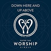 Down Here and Up Above by Enter The Worship Circle