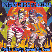 Roller Derby Saved My Soul by Uncle Leon and the Alibis