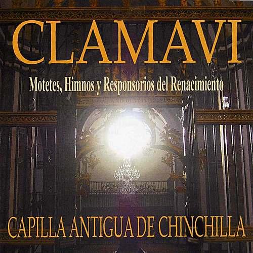 Clamavi, Motets, Himnos y Responsorios del Renacimiento by Capilla Antigua de Chinchilla