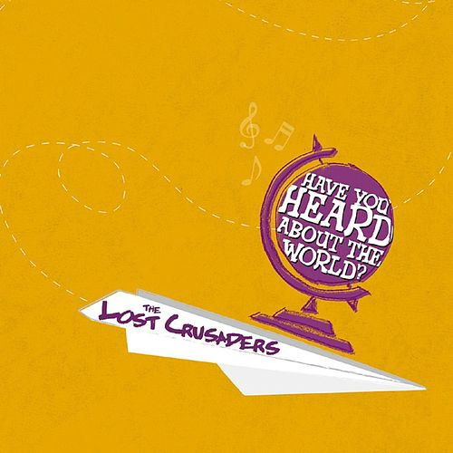 Have You Heard About The World? by Lost Crusaders