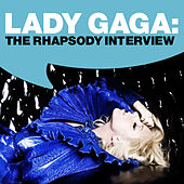 Lady GaGa:The Rhapsody Interview by Lady Gaga
