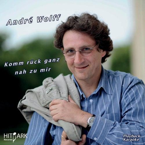 Komm rück ganz nah zu mir by Andre Wolff