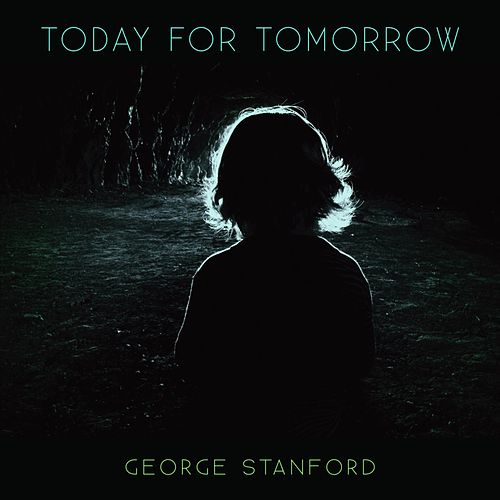 Today for Tomorrow by George Stanford