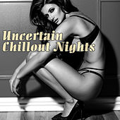 Uncertain Chillout Nights by Various Artists