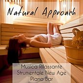 Natural Approach - Musica Rilassante Strumentale New Age Piano Bar per Meditazione Guidata e Relax Spa by Spa Music Collection