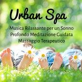 Urban Spa - Musica Rilassante per un Sonno Profondo Meditazione Guidata Massaggio Terapeutico con Suoni dalla Natura Strumentali New Age Easy Listerning by Zen Music Garden
