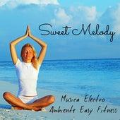 Sweet Melody - Musica Electro Ambiente Easy Fitness con Suoni dalla Natura Rilassanti e Strumentali by Various Artists