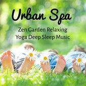 Urban Spa - Zen Garden Relaxing Yoga Deep Sleep Music with Natural Instrumental Meditative Easy Listening Sounds by Zen Music Garden