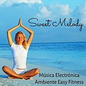 Sweet Melody - Música Electrónica Ambiente Easy Fitness con Sonidos Naturales Relajantes y Instrumentales by Various Artists