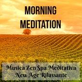 Morning Meditation - Musica Zen Spa Meditativa dalla Natura New Age Rilassante per Pensieri Positivi Salute e Benessere Potere della Mente by Various Artists