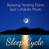Sleep Cycle - Relaxing Healing Piano Spa Lullabies Music for Deep Meditation Problem Solving Ambient Therapy by Sleep Music System