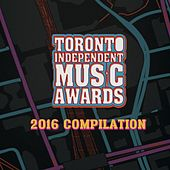 Toronto Independent Music Awards: Compilation 2016 by Various Artists
