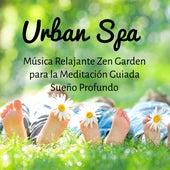 Urban Spa - Música Relajante Zen Garden para la Meditación Guiada Sueño Profundo con Sonidos de la Naturaleza Instrumatales New Age Easy Listening by Zen Music Garden