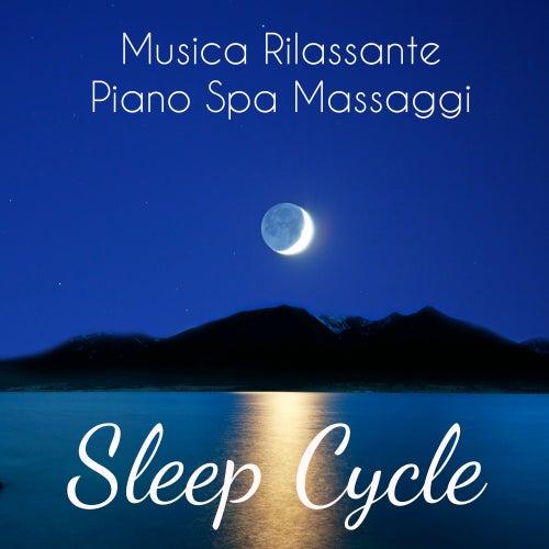 Sleep Cycle - Musica Rilassante Piano Spa Massaggi per Profondo Rilassamento Meditazione Guidata e Dormire Bene by Sleep Music System