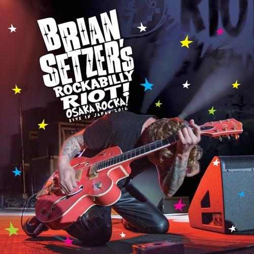 Rockabilly Riot: Osaka Rocka! - Live in Japan 2016 by Brian Setzer