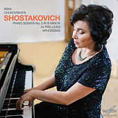 Shostakovich: Piano Sonata No. 2 in B Minor, 24 Preludes & Aphorisms by Irina Chukovskaya