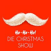 Ho Ho Ho: Die Christmas Show by Various Artists
