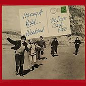 Having a Wild Weekend by The Dave Clark Five